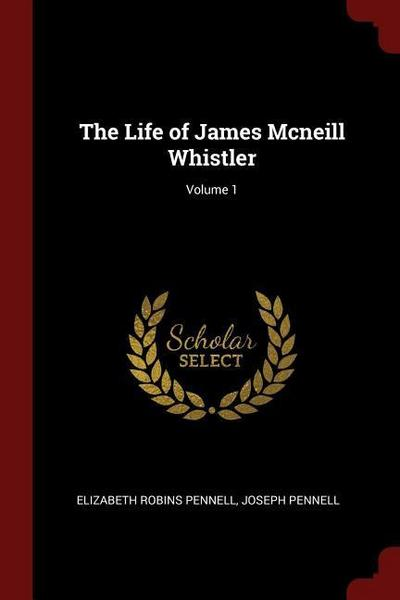 The Life of James McNeill Whistler; Volume 1