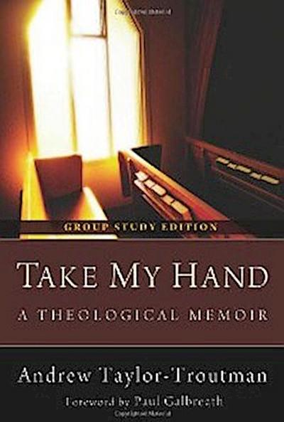 Take My Hand: A Theological Memoir