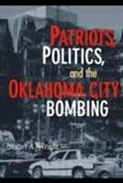 Patriots, Politics, and the Oklahoma City Bombing