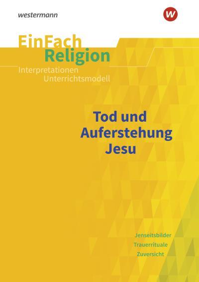 Tod und Auferstehung. EinFach Religion Unterrichtsmodelle
