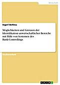 Möglichkeiten und Grenzen der Identifikation unwirtschaftlicher Bereiche mit Hilfe von Systemen des Bank-Controllings - Ingerl Bettina