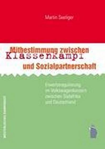 Mitbestimmung zwischen Klassenkampf und Sozialpartnerschaft; Erwerbsregulierung im Volkswagenkonzern zwischen Südafrika und Deutschland; Deutsch