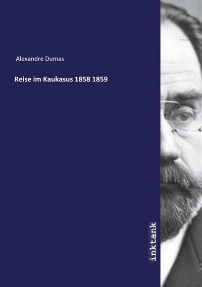 Reise im Kaukasus 1858 1859