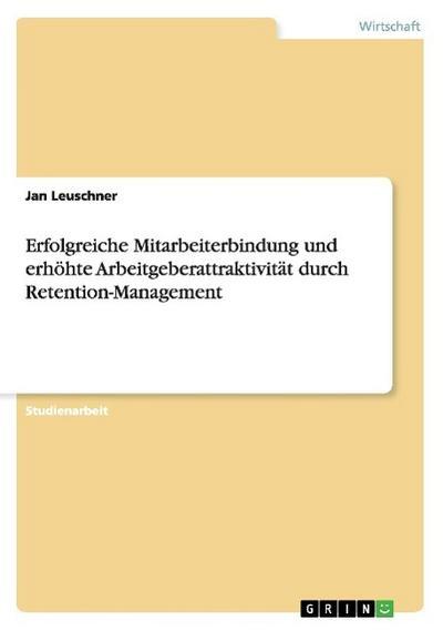 Erfolgreiche Mitarbeiterbindung und erhöhte Arbeitgeberattraktivität durch Retention-Management