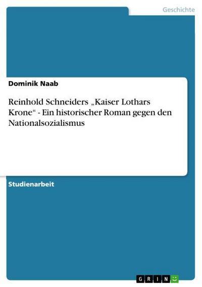 Reinhold Schneiders 'Kaiser Lothars Krone' - Ein historischer Roman gegen den Nationalsozialismus