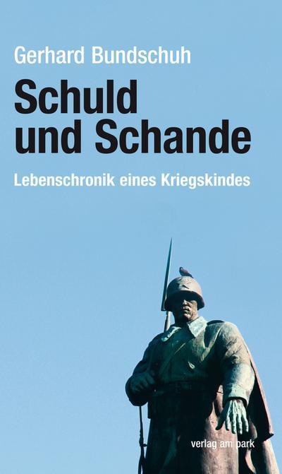 Schuld und Schande: Lebenschronik eines Kriegskindes (Verlag am Park)