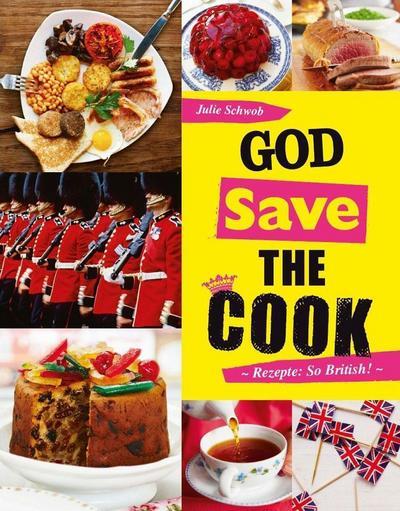 God save the cook: Rezepte: So British!