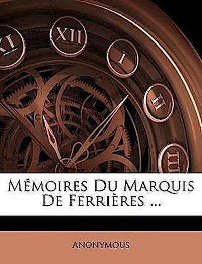 Anonymous: Mémoires Du Marquis De Ferrières ...