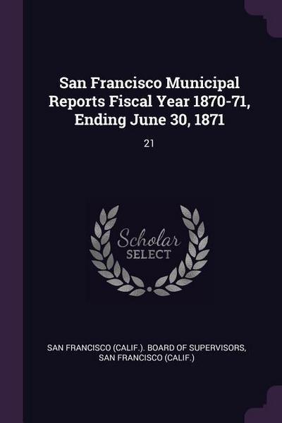 San Francisco Municipal Reports Fiscal Year 1870-71, Ending June 30, 1871: 21