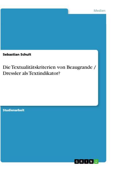 Die Textualitätskriterien von Beaugrande / Dressler als Textindikator?