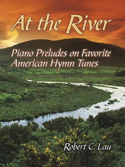 At the River: Piano Preludes on Favorite American Hymn Tunes