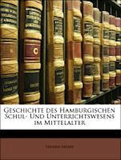 Geschichte des Hamburgischen Schul- Und Unterrichtswesens im Mittelalter