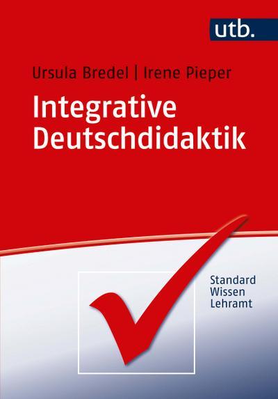 Integrative Deutschdidaktik (StandardWissen Lehramt, Band 4101)
