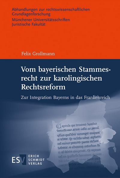 Vom bayerischen Stammesrecht zur karolingischen Rechtsreform