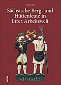 Sächsische Berg- und Hüttenleute in ihrer Arb ...