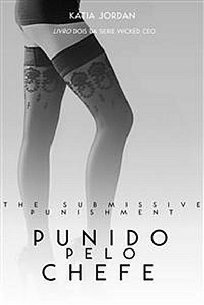 The Submissive Punishment -  Punida Pelo Chefe (Livro Dois Da Série Wicked Ceo)