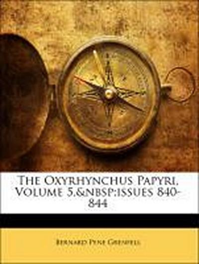 The Oxyrhynchus Papyri, Volume 5, issues 840-844