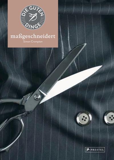 Die guten Dinge: MASSGESCHNEIDERT; Deutsch; 100 Illustr.