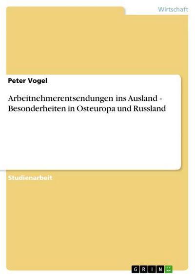 Arbeitnehmerentsendungen ins Ausland - Besonderheiten in Osteuropa und Russland