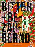 Bitter & bezaubernd. Kunst aus Haiti. 1970-2000. Sammlungskatalog