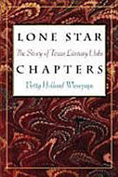 Lone Star Chapters: The Story of Texas Literary Clubs