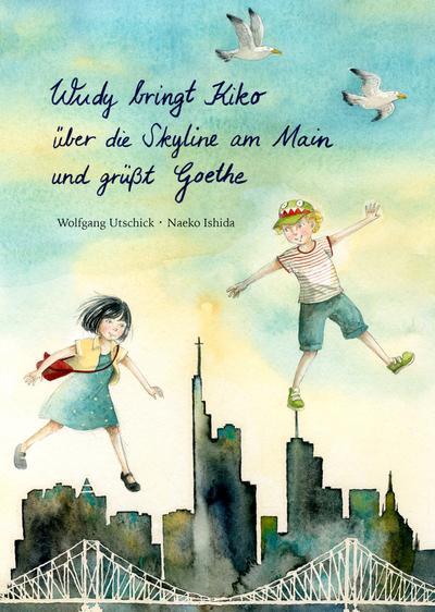 Wudy bringt Kiko über die Skyline am Main und grüßt Goethe - Vielflieger Verlag - Gebundene Ausgabe, Deutsch, Wolfgang Utschick, ,