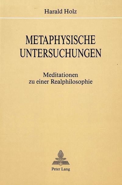 Metaphysische Untersuchungen: Meditationen zu einer Realphilosophie