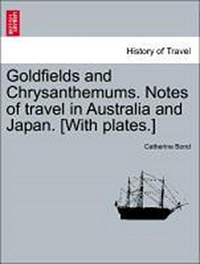 Goldfields and Chrysanthemums. Notes of travel in Australia and Japan. [With plates.]