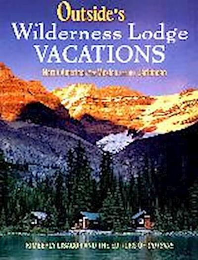 Outside`s Wilderness Lodge Vacations: More Than 100 Prime Destinations in North America Plus Central America and the Caribbean (Outside Books) - W W Norton & Co - Taschenbuch, Englisch, Kimberly Lisagor, ,