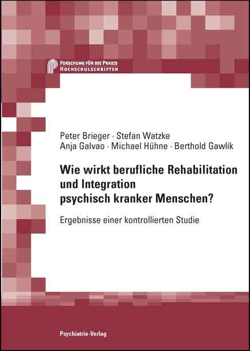 Wie wirkt berufliche Rehabilitation und Integration psychisch kranker Mensc ...