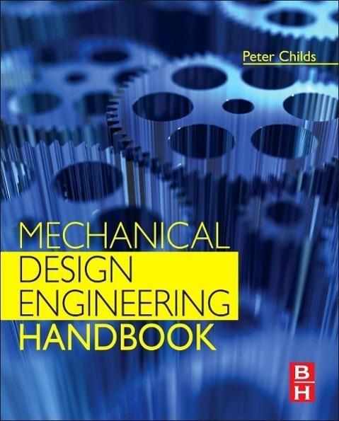 Mechanical Design Engineering Handbook Peter R. N. Childs