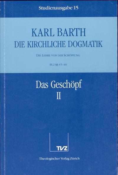 Die kirchliche Dogmatik, Studienausgabe, 31 Bde., Bd.15, Das Geschöpf: Die Kirchliche Dogmatik. Studienausgabe: Band 15: III.2 45-46: Das Geschopf II
