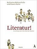 Literatur!: Eine Reise durch die Welt der Büc ...