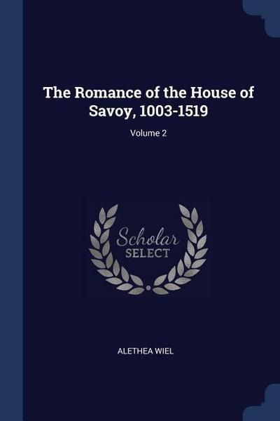 The Romance of the House of Savoy, 1003-1519; Volume 2