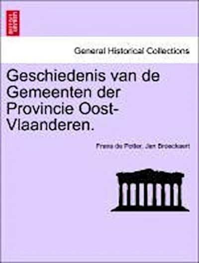 Geschiedenis van de Gemeenten der Provincie Oost-Vlaanderen. Eerste Deel.