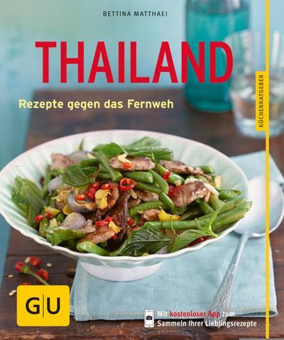 Thailand; Rezepte gegen das Fernweh   ; GU Küchenratgeber Relaunch ab 2013 ; Deutsch; 45 Fotos -