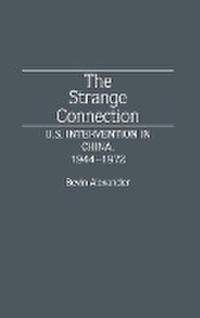 The Strange Connection: U.S. Intervention in China, 1944-1972