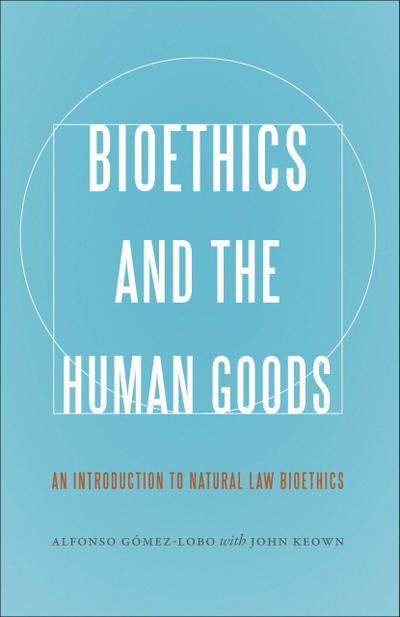 Bioethics and the Human Goods