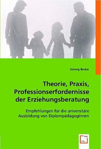 Theorie, Praxis, Professionserfordernisse der Erziehungsberatung
