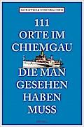 111 Orte im Chiemgau, die man gesehen haben m ...