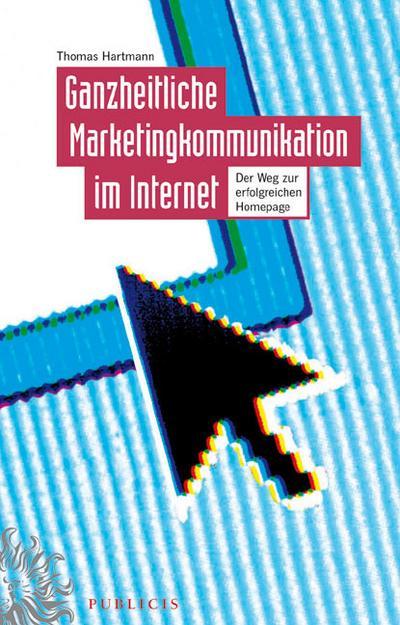 Ganzheitliche Marketingkommunikation im Internet