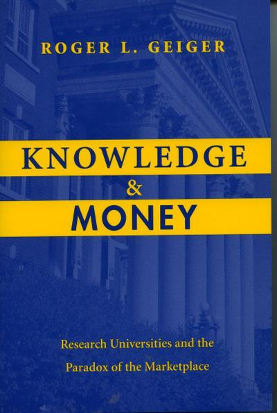 Knowledge and Money: Research Universities and the Paradox of the Marketplace
