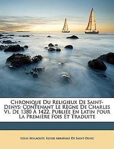 Bellaguet, L: Chronique Du Religieux De Saint-Denys: Contena