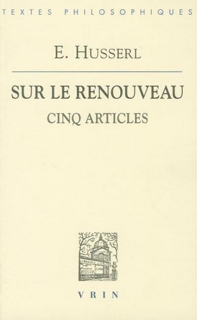 Edmund Husserl: Sur Le Renouveau: Cinq Articles