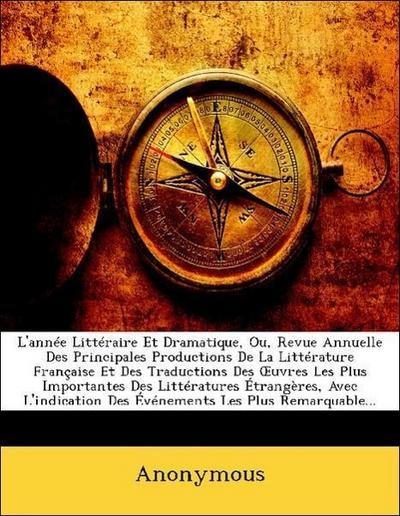 Anonymous: L'année Littéraire Et Dramatique, Ou, Revue Annue