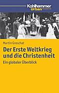 Der Erste Weltkrieg und die Christenheit: Ein globaler Überblick (Urban Akademie)
