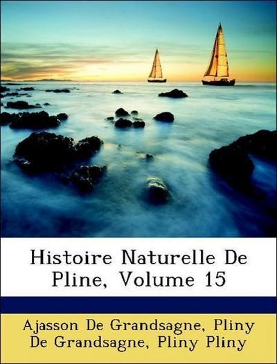 De Grandsagne, A: Histoire Naturelle De Pline, Volume 15