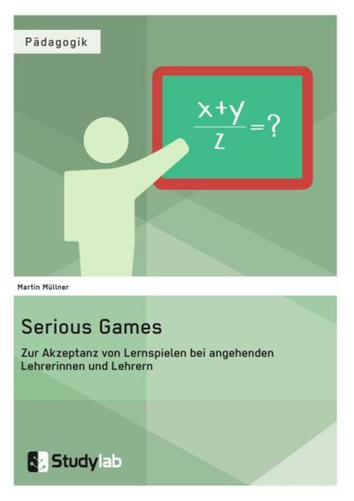 Serious Games. Zur Akzeptanz von Lernspielen bei angehenden Lehrerinnen und Lehrern