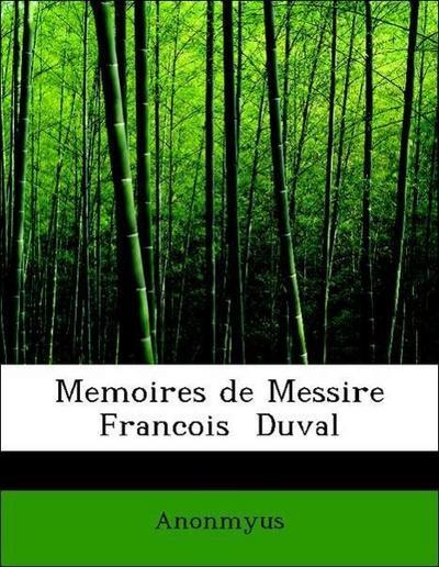 Memoires de Messire Francois  Duval