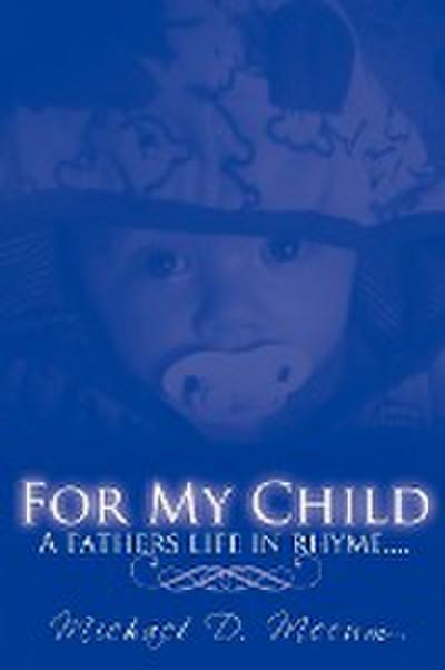 For My Child: A Fathers Life in Rhyme....